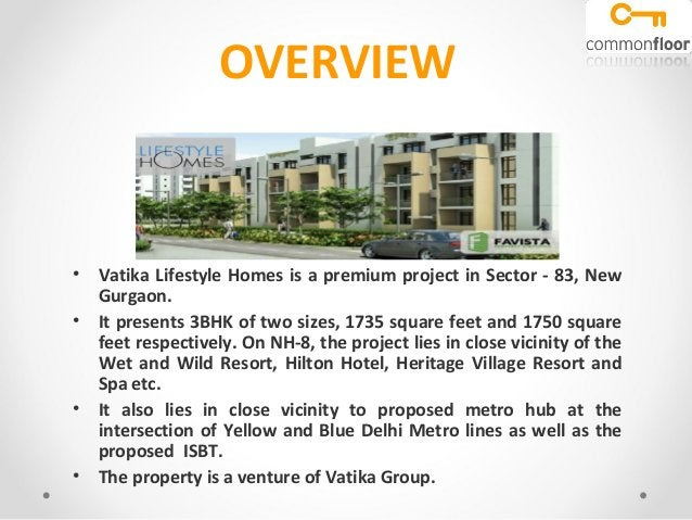 OVERVIEW• Vatika Lifestyle Homes is a premium project in Sector - 83, NewGurgaon.• It presents 3BHK of two sizes, 1735 squ...