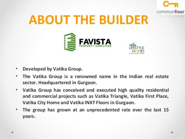 ABOUT THE BUILDER• Developed by Vatika Group.• The Vatika Group is a renowned name in the Indian real estatesector. Headqu...