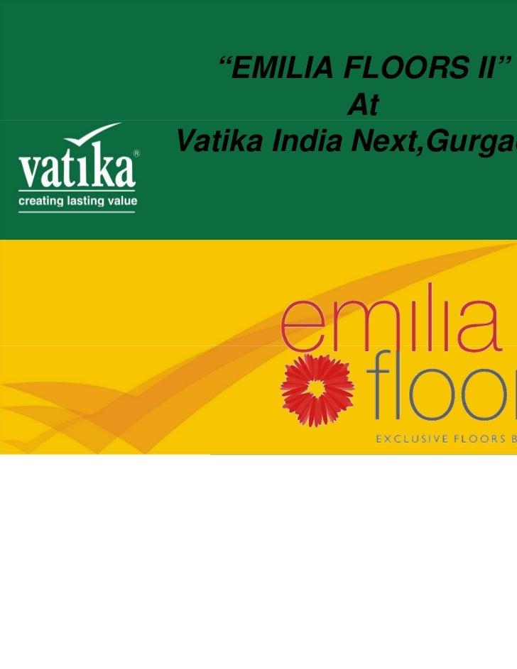 """""""EMILIA FLOORS II""""             AtVatika India Next,Gurgaon"""