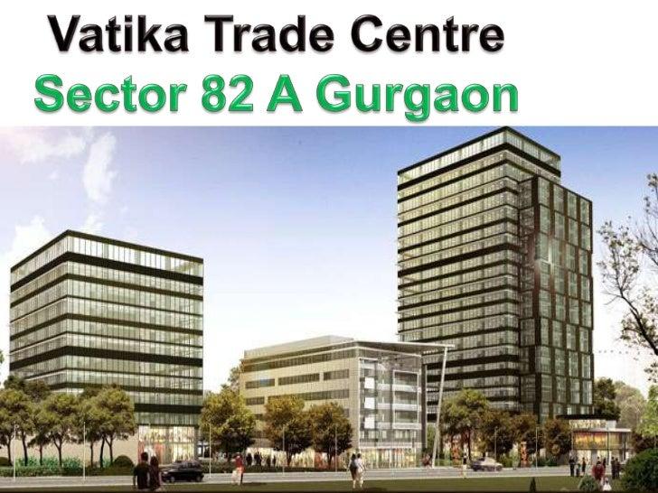 Vatika Trade Centre<br />Sector 82 A Gurgaon<br />