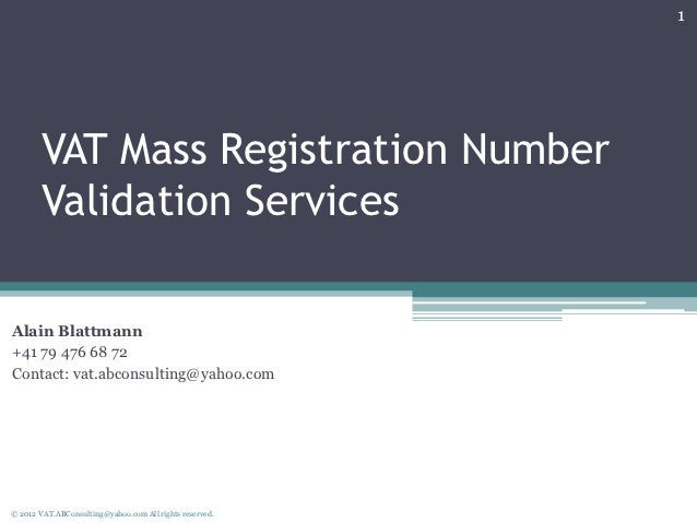 1        VAT Mass Registration Number        Validation ServicesAlain Blattmann+41 79 476 68 72Contact: vat.abconsulting@y...