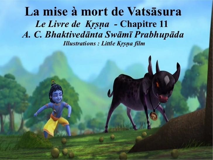 La mise à mort de Vatsāsura   Le Livre de Kṛṣṇa - Chapitre 11A. C. Bhaktivedānta Swāmī Prabhupāda         Illustrations...