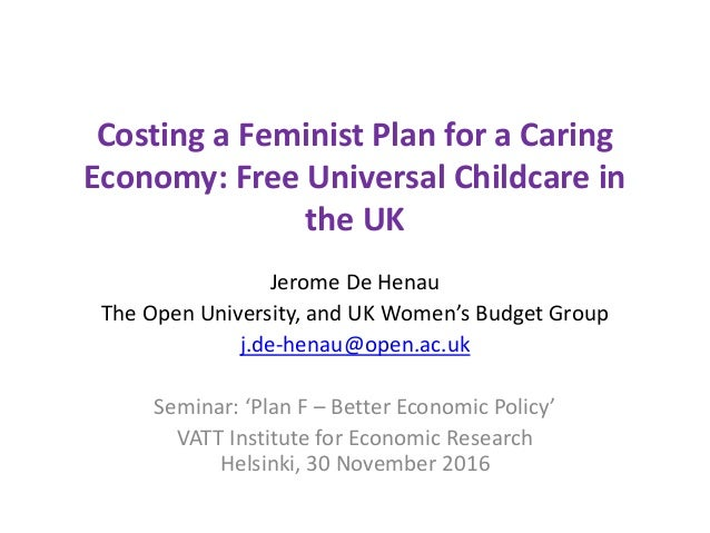Costing a Feminist Plan for a Caring Economy: Free Universal Childcare in the UK Jerome De Henau The Open University, and ...