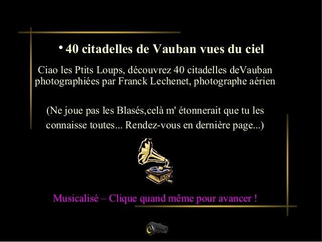 Présentation dun nouveau produitCiao les Ptits Loups, découvrez 40 citadelles deVaubanphotographiées par Franck Lechenet, ...