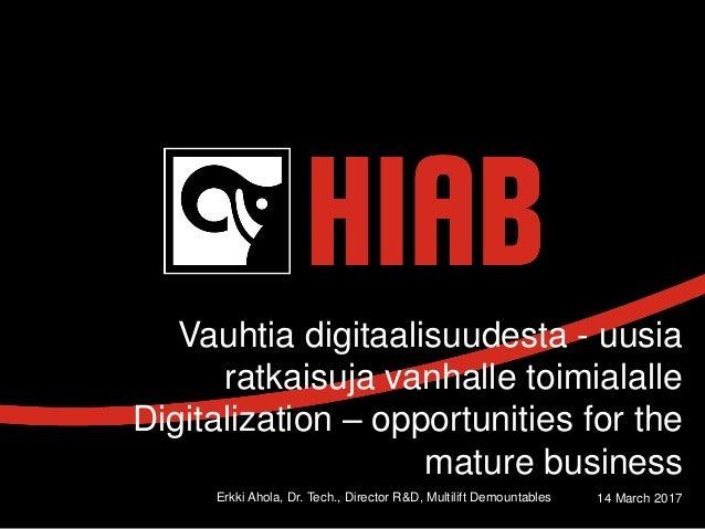 Vauhtia digitaalisuudesta - uusia ratkaisuja vanhalle toimialalle Digitalization – opportunities for the mature business E...