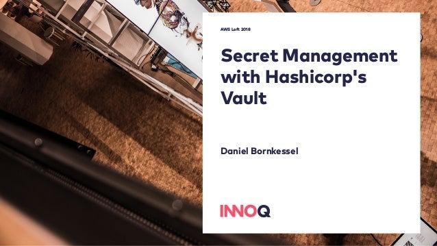 Secret Management with Hashicorp's Vault Daniel Bornkessel AWS Loft 2018