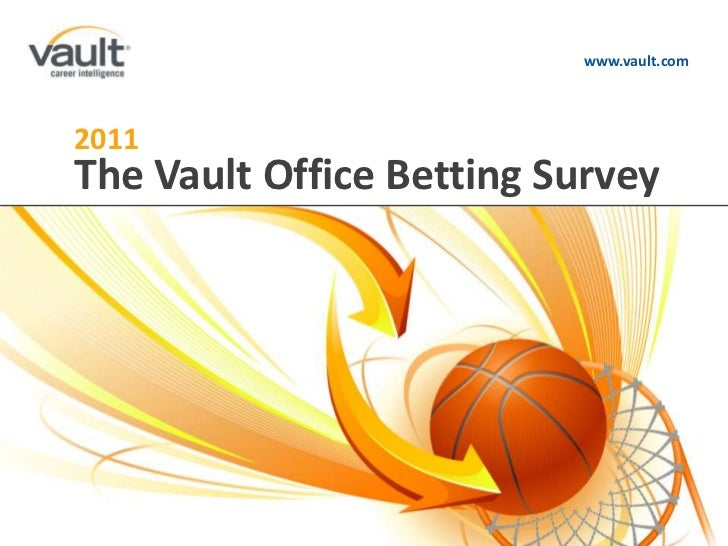 www.vault.com<br />2011<br />The Vault Office Betting Survey<br />ABOUT US<br />AUDIENCE<br />PRODUCTS & SERVICES<br />