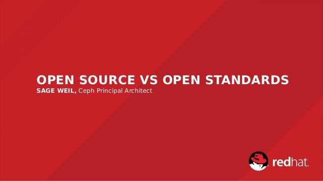OPEN SOURCE VS OPEN STANDARDS SAGE WEIL, Ceph Principal Architect