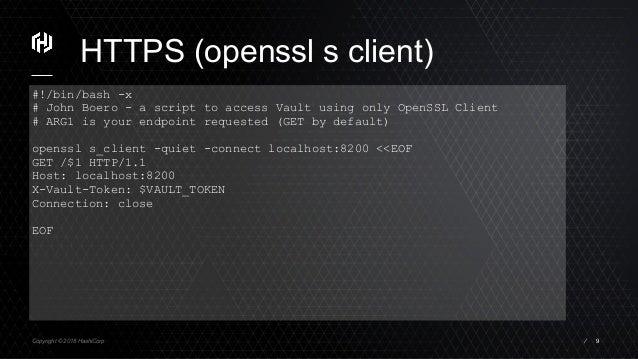 Copyright © 2018 HashiCorp ⁄ HTTPS (openssl s client) 9 #!/bin/bash -x # John Boero - a script to access Vault using only ...