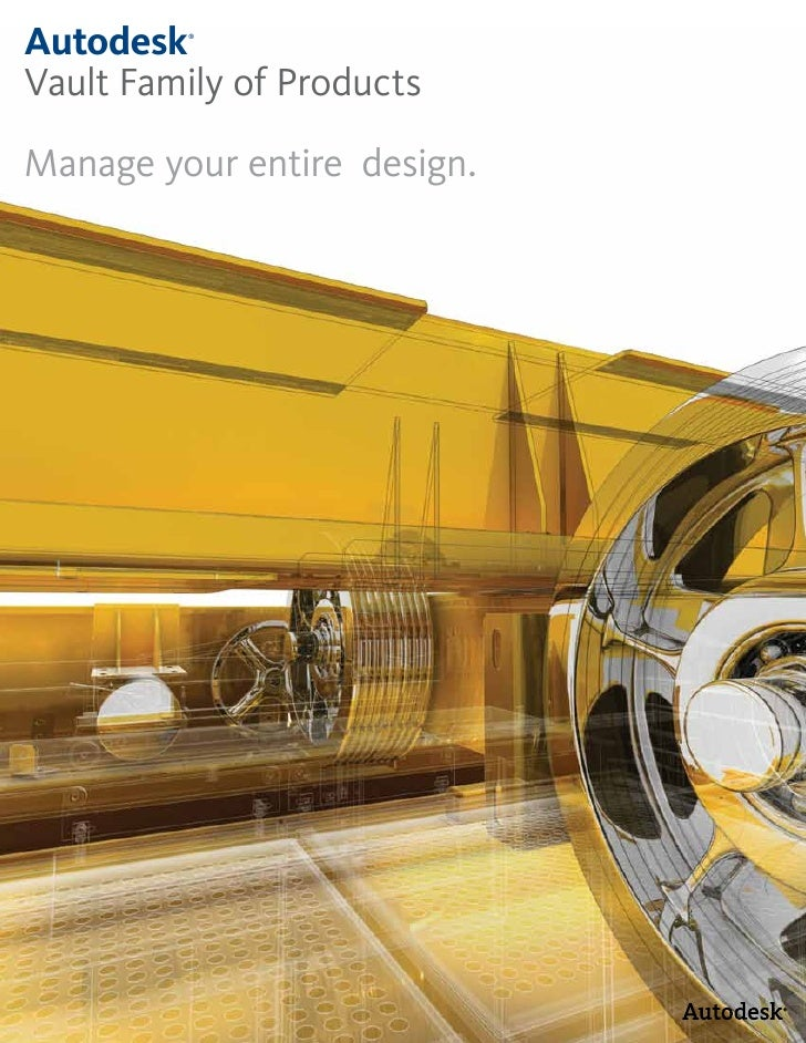 Autodesk ®     Vault Family of Products  Manage your entire design.