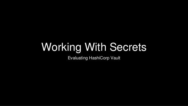 Working With Secrets Evaluating HashiCorp Vault