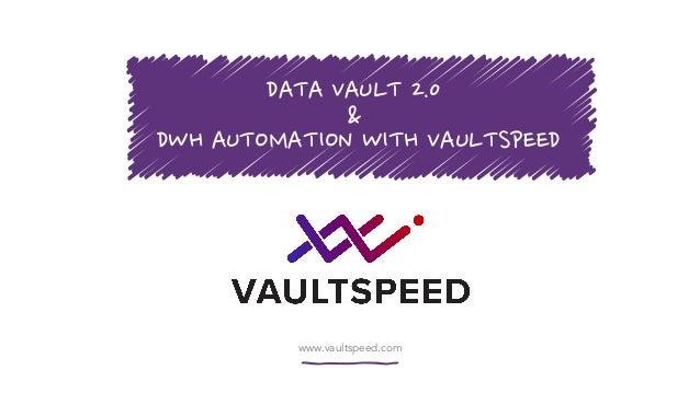 www.vaultspeed.com DATA VAULT 2.0 & DWH AUTOMATION WITH VAULTSPEED