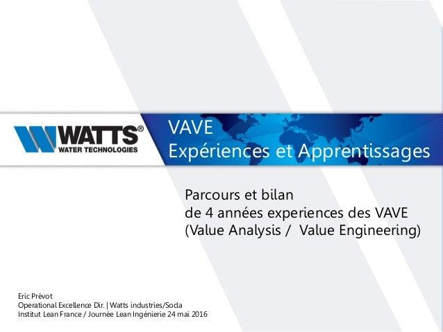 Parcours et bilan de 4 années experiences des VAVE (Value Analysis / Value Engineering) VAVE Expériences et Apprentissages...