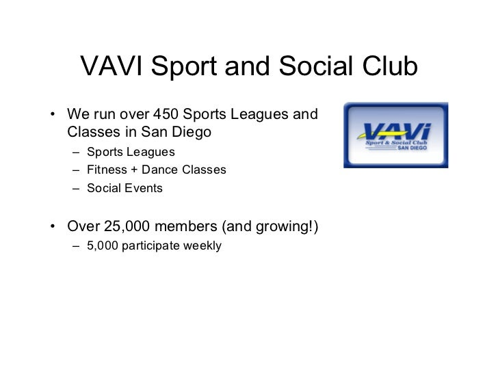 VAVI Sport and Social Club • We run over 450 Sports Leagues and   Classes in San Diego    – Sports Leagues    – Fitness + ...