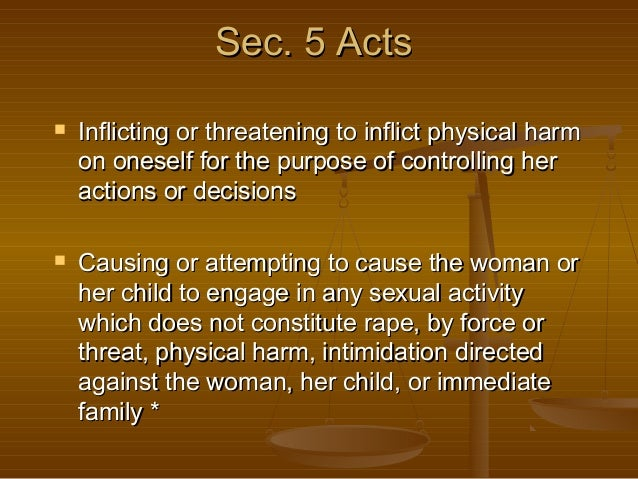 Sec. 5 Acts     Inflicting or threatening to inflict physical harm on oneself for the purpose of controlling her actions...
