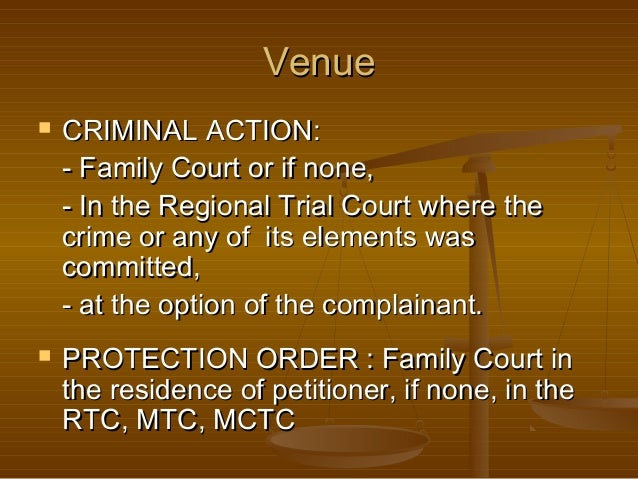 Venue     CRIMINAL ACTION: - Family Court or if none, - In the Regional Trial Court where the crime or any of its elemen...