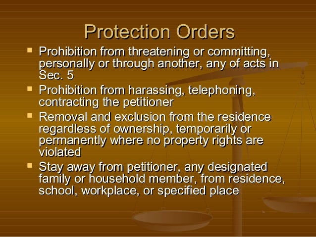 Protection Orders         Prohibition from threatening or committing, personally or through another, any of acts in Se...