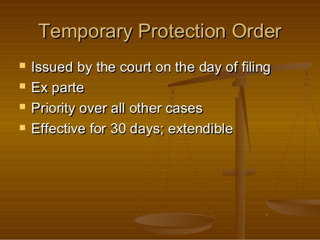 Temporary Protection Order      Issued by the court on the day of filing Ex parte Priority over all other cases Effect...