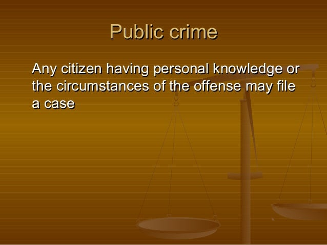 Public crime Any citizen having personal knowledge or the circumstances of the offense may file a case
