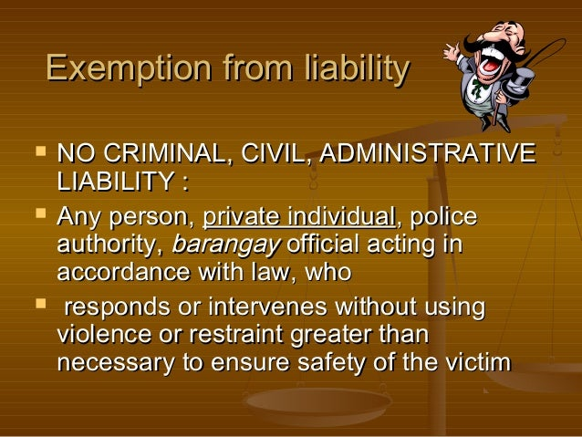 Exemption from liability       NO CRIMINAL, CIVIL, ADMINISTRATIVE LIABILITY : Any person, private individual, police au...