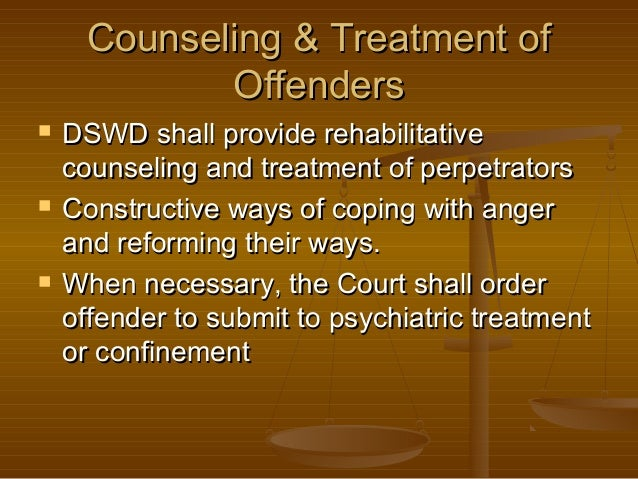 Counseling & Treatment of Offenders       DSWD shall provide rehabilitative counseling and treatment of perpetrators Co...