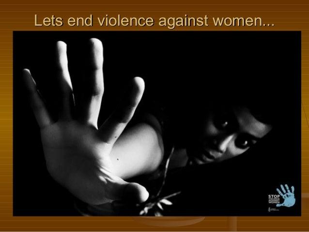Lets end violence against women...