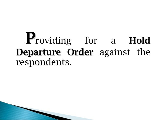 Providing   for  a    HoldDeparture Order against therespondents.