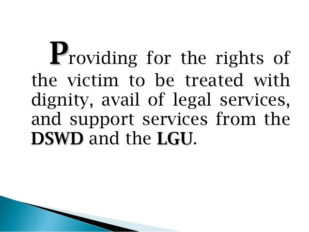 Providing for the rights ofthe victim to be treated withdignity, avail of legal services,and support services from theDSWD...