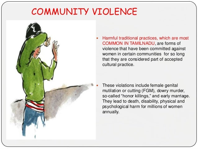 COMMUNITY VIOLENCE  Harmful traditional practices, which are most COMMON IN TAMILNADU, are forms of violence that have be...