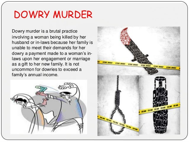 DOWRY MURDER Dowry murder is a brutal practice involving a woman being killed by her husband or in-laws because her family...