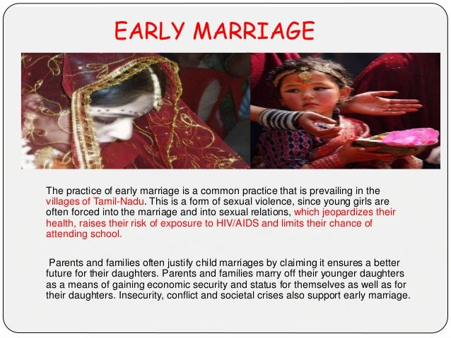 EARLY MARRIAGE The practice of early marriage is a common practice that is prevailing in the villages of Tamil-Nadu. This ...