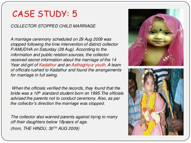 CASE STUDY: 5 COLLECTOR STOPPED CHILD MARRIAGE A marriage ceremony scheduled on 29 Aug 2009 was stopped following the time...