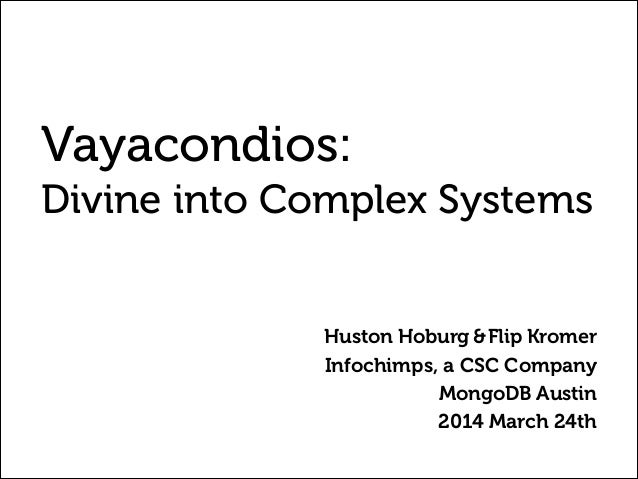 Vayacondios: Divine into Complex Systems Huston Hoburg &Flip Kromer Infochimps, a CSC Company MongoDB Austin 2014 March 24...