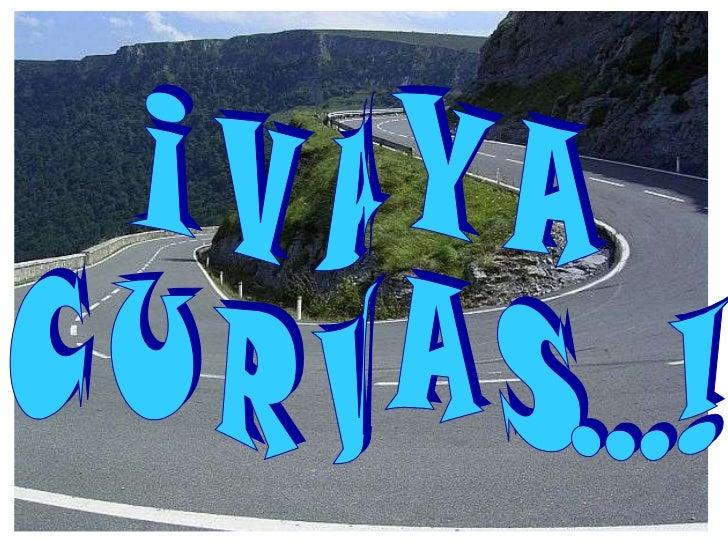 ¡ V A Y A  C U R V A S...!
