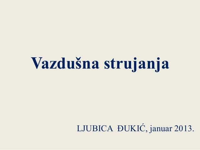 Vazdušna strujanja LJUBICA ĐUKIĆ, januar 2013.