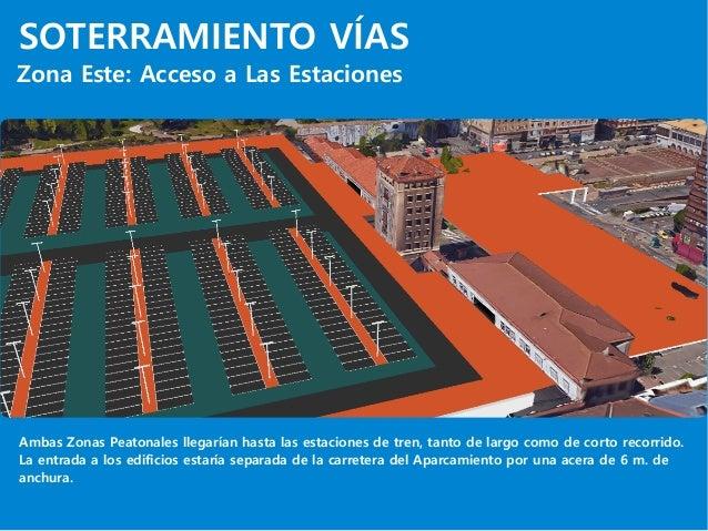 SOTERRAMIENTO VÍAS Zona Este: Acceso a Las Estaciones Ambas Zonas Peatonales llegarían hasta las estaciones de tren, tanto...