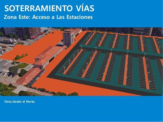 SOTERRAMIENTO VÍAS Zona Este: Acceso a Las Estaciones Vista desde el Norte.