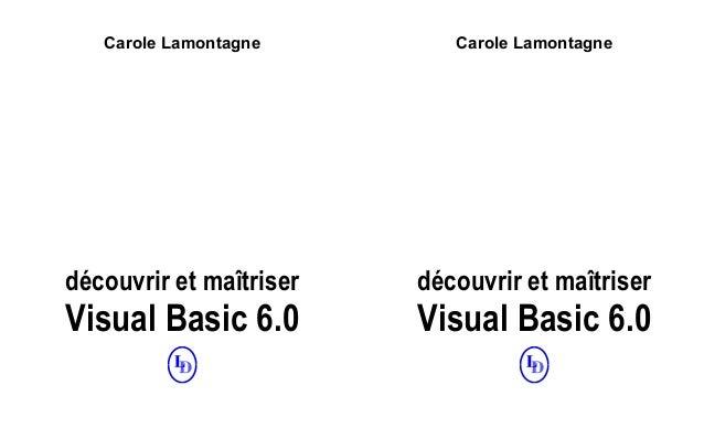 Carole Lamontagne découvrir et maîtriser Visual Basic 6.0 Carole Lamontagne découvrir et maîtriser Visual Basic 6.0