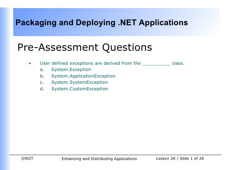 Packaging and Deploying .NET ApplicationsPre-Assessment Questions    •    User defined exceptions are derived from the ___...