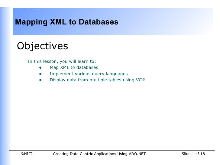 Mapping XML to DatabasesObjectives    In this lesson, you will learn to:         • Map XML to databases         • Implemen...