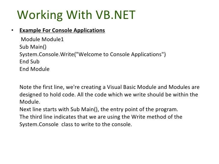 Working With VB.NET <ul><li>Example For Console Applications </li></ul><ul><li>  Module Module1 Sub Main() System.Console....
