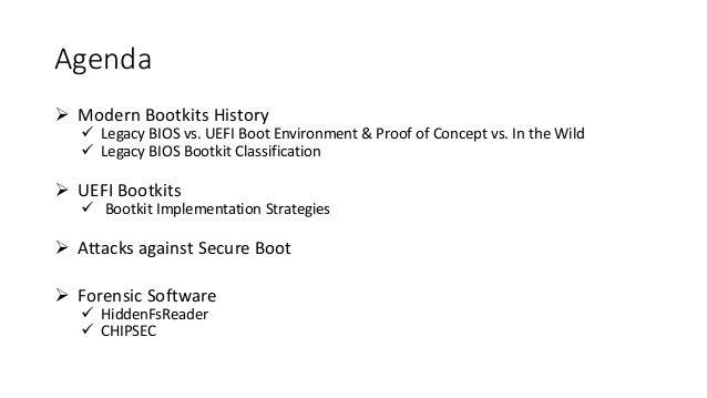 Agenda   Modern Bootkits History   Legacy BIOS vs. UEFI Boot Environment & Proof of Concept vs. In the Wild   Legacy BI...