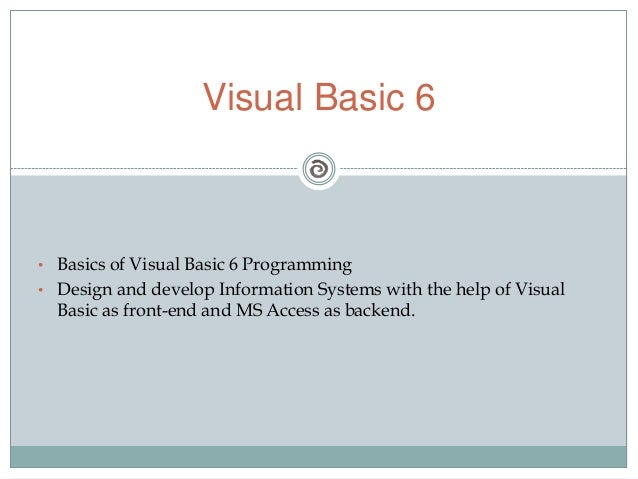 • Basics of Visual Basic 6 Programming• Design and develop Information Systems with the help of VisualBasic as front-end a...
