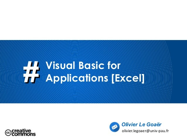 ## Visual Basic for Applications [Excel] Olivier Le Goaër olivier.legoaer@univ-pau.fr