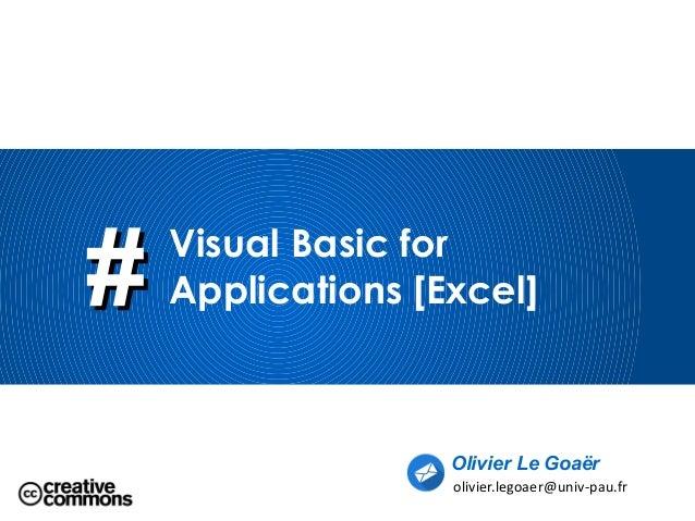 ## Visual Basic for Applications [Excel] Olivier Le Goaër olivier.legoaer@univ-pau.fr