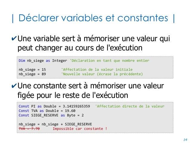 14 | Déclarer variables et constantes | ✔Une variable sert à mémoriser une valeur qui peut changer au cours de l'exécution...
