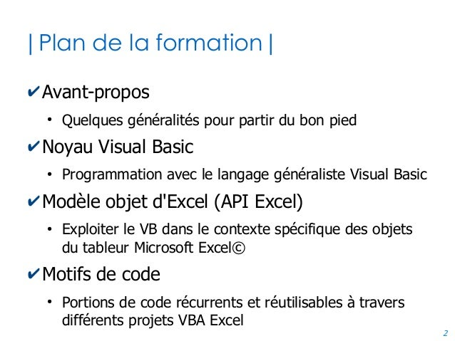 2 |Plan de la formation| ✔Avant-propos ● Quelques généralités pour partir du bon pied ✔Noyau Visual Basic ● Programmation ...