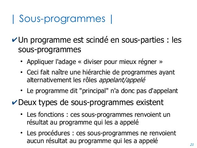 21 | Sous-programmes | ✔Un programme est scindé en sous-parties : les sous-programmes ● Appliquer l'adage « diviser pour m...