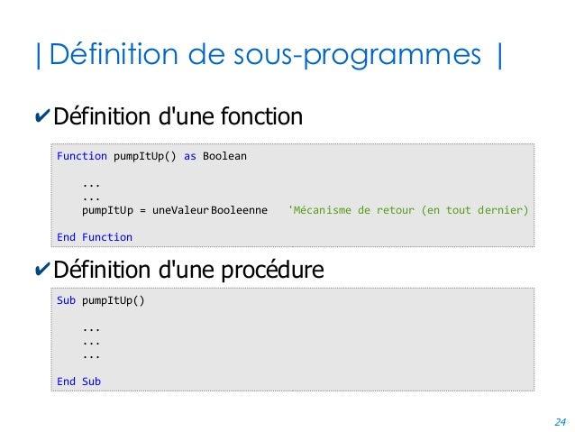 24 |Définition de sous-programmes | ✔Définition d'une fonction ✔Définition d'une procédure Function pumpItUp() as Boolean ...