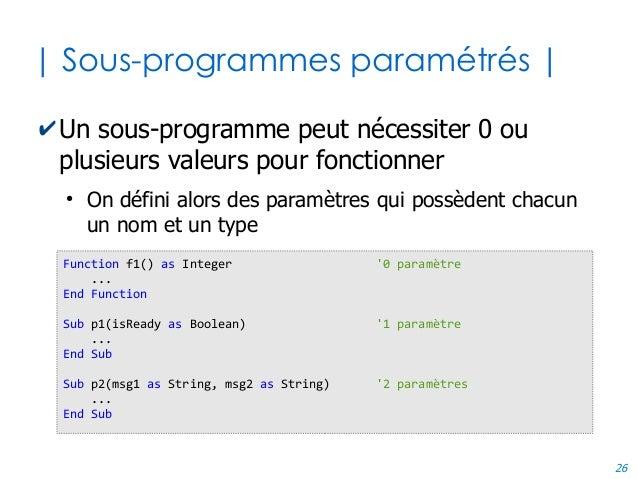 26 | Sous-programmes paramétrés | ✔Un sous-programme peut nécessiter 0 ou plusieurs valeurs pour fonctionner ● On défini a...